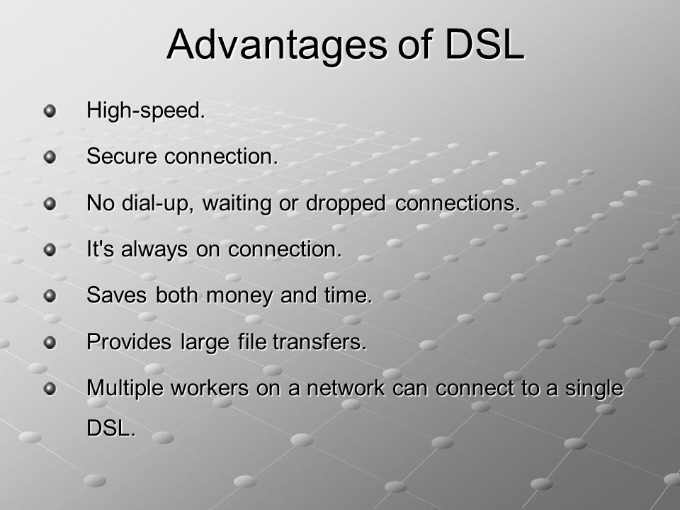 Advantages of DSL High-speed. Secure connection.