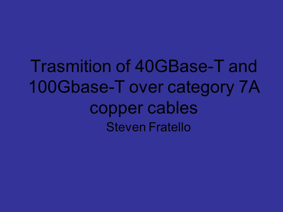 Trasmition of 40GBase-T and 100Gbase-T over category 7A copper cables