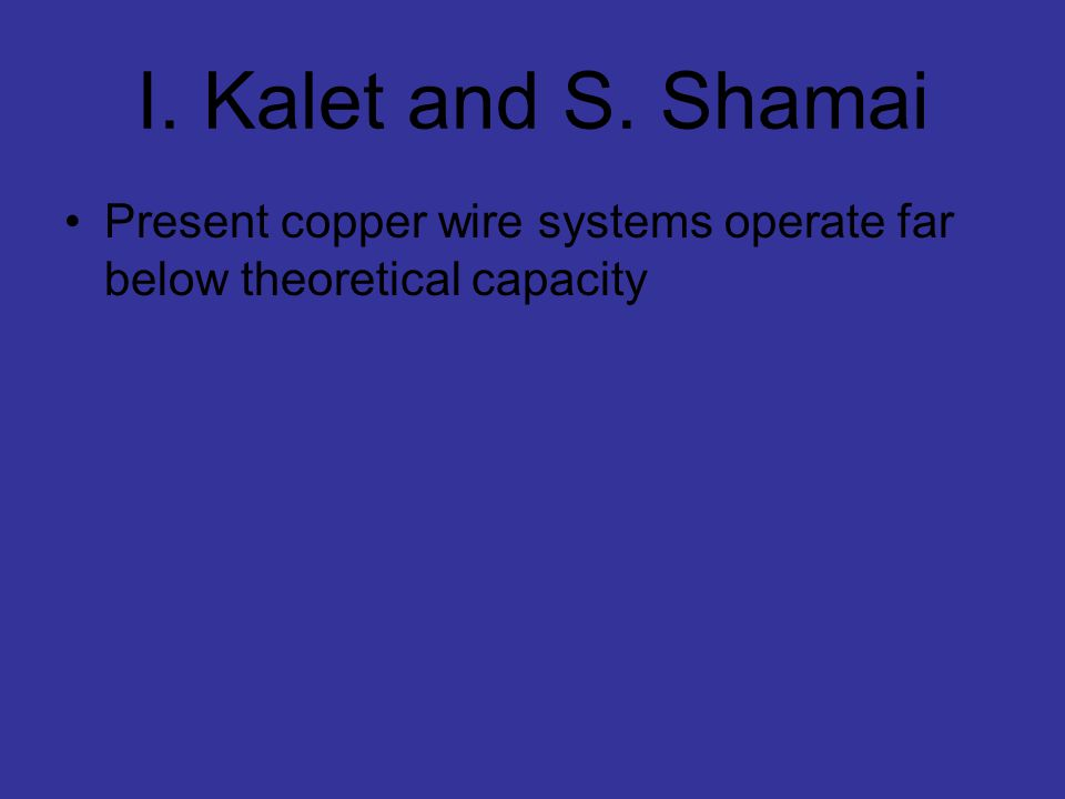 I. Kalet and S. Shamai Present copper wire systems operate far below theoretical capacity