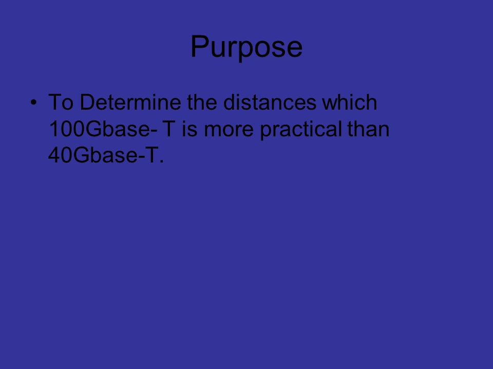 Purpose To Determine the distances which 100Gbase- T is more practical than 40Gbase-T.