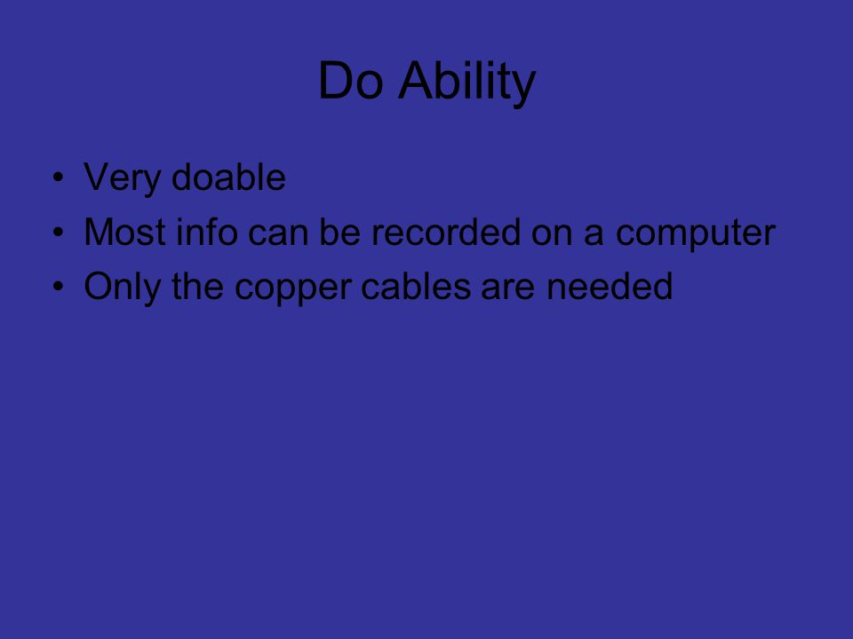 Do Ability Very doable Most info can be recorded on a computer
