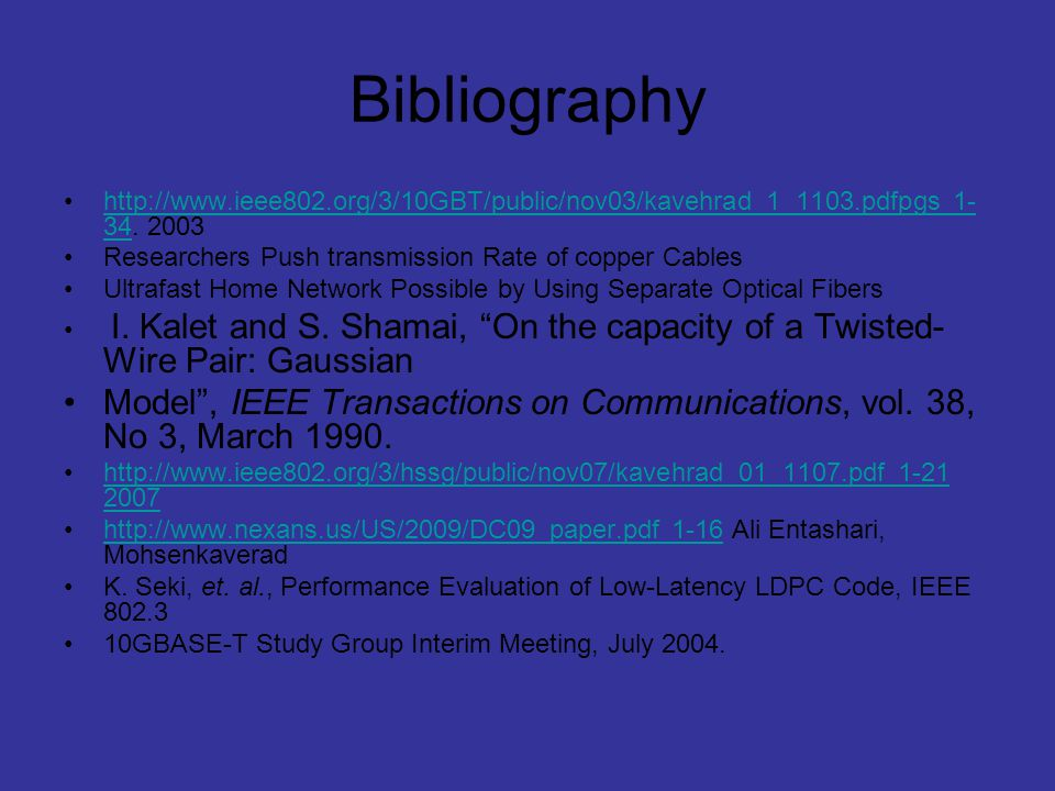 Bibliography http://www.ieee802.org/3/10GBT/public/nov03/kavehrad_1_1103.pdfpgs 1-34. 2003. Researchers Push transmission Rate of copper Cables.