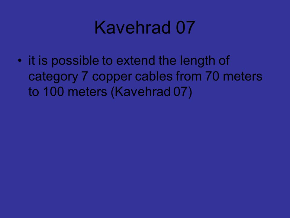 Kavehrad 07 it is possible to extend the length of category 7 copper cables from 70 meters to 100 meters (Kavehrad 07)