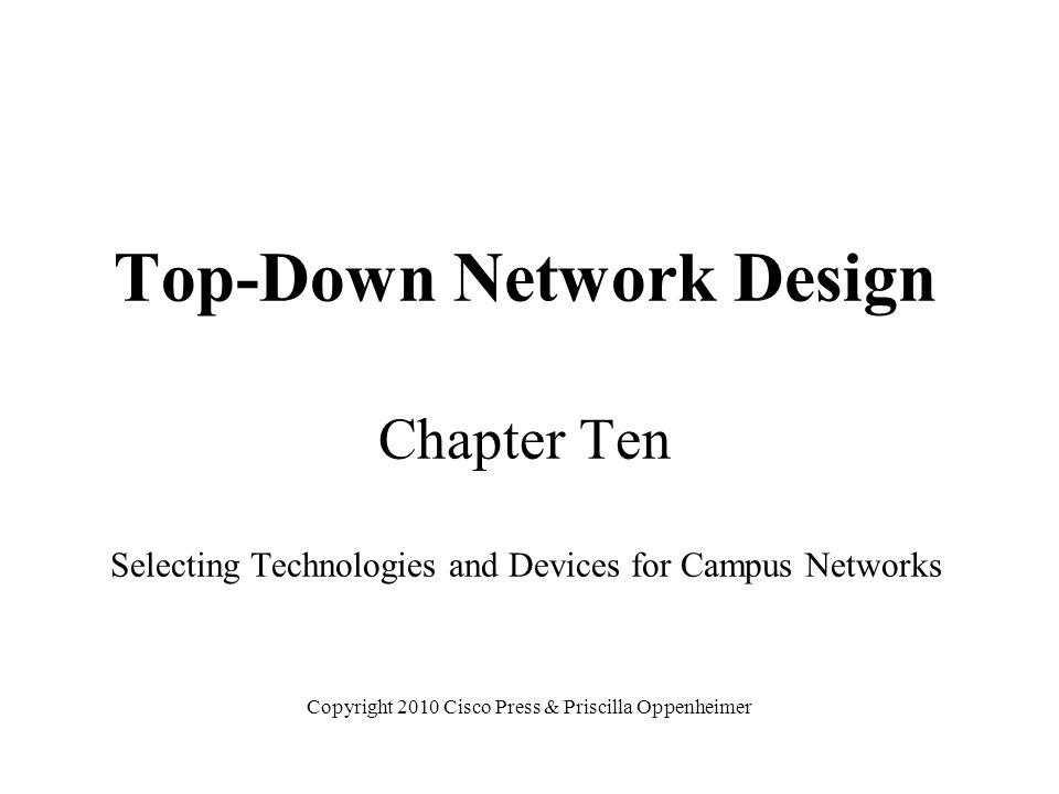 Top-Down Network Design Chapter Ten Selecting Technologies and Devices for Campus Networks