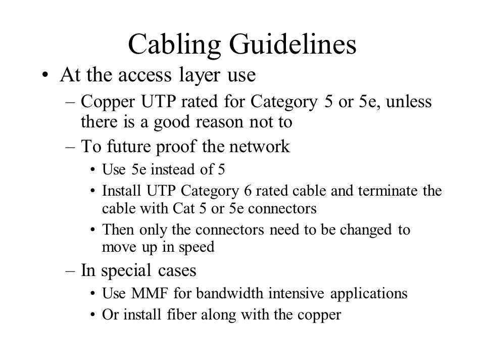 Cabling Guidelines At the access layer use