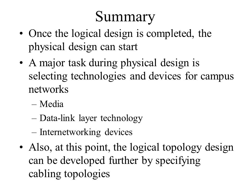 Summary Once the logical design is completed, the physical design can start.