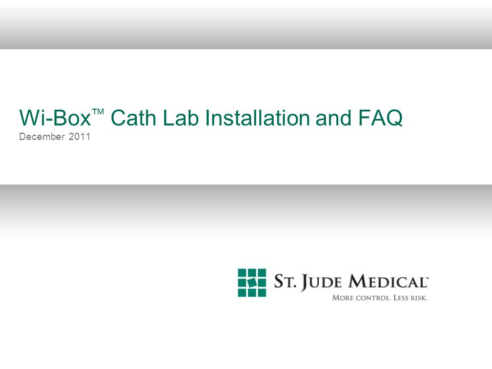 Wi-Box™ Cath Lab Installation and FAQ December 2011