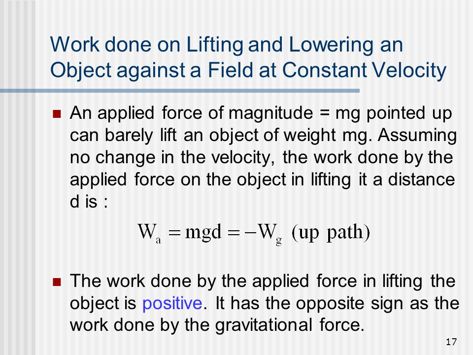 Work done on Lifting and Lowering an Object against a Field at Constant Velocity