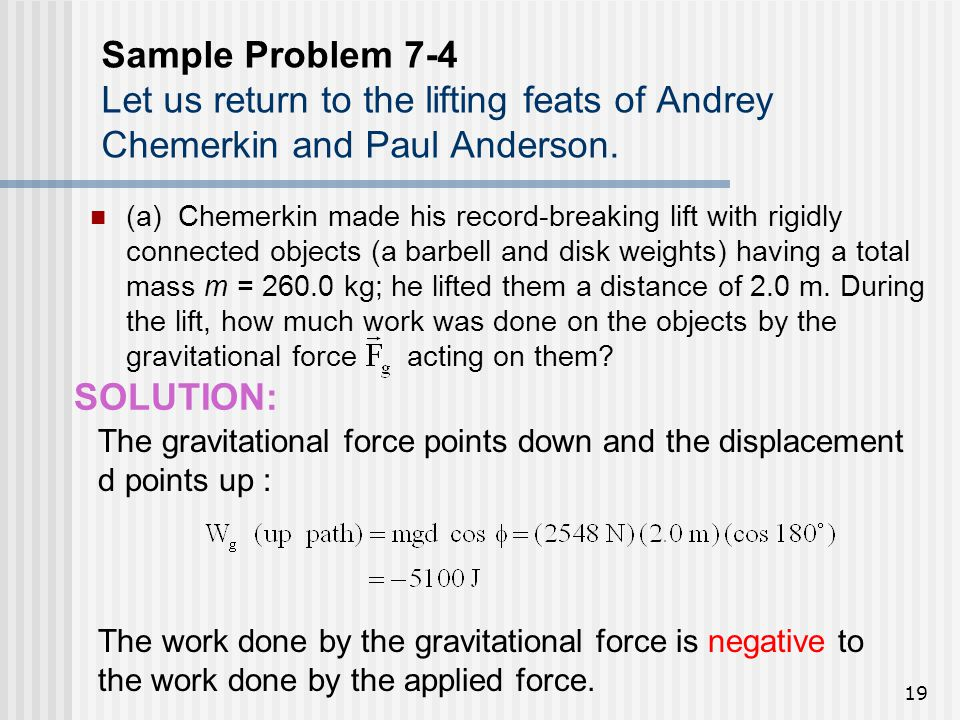 Sample Problem 7-4 Let us return to the lifting feats of Andrey Chemerkin and Paul Anderson.
