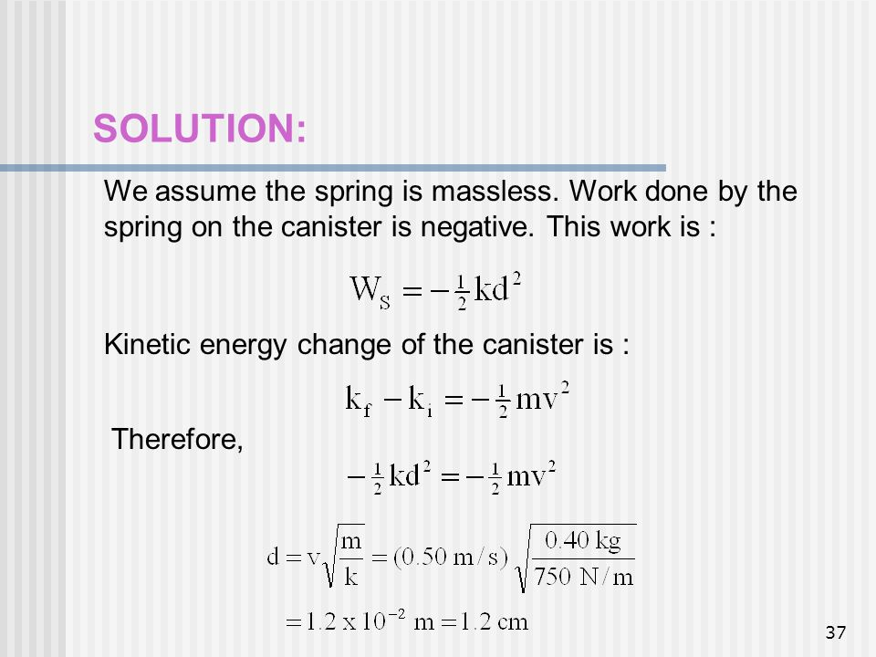 SOLUTION: We assume the spring is massless. Work done by the spring on the canister is negative. This work is :