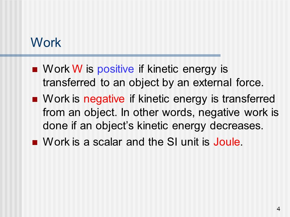 Work Work W is positive if kinetic energy is transferred to an object by an external force.