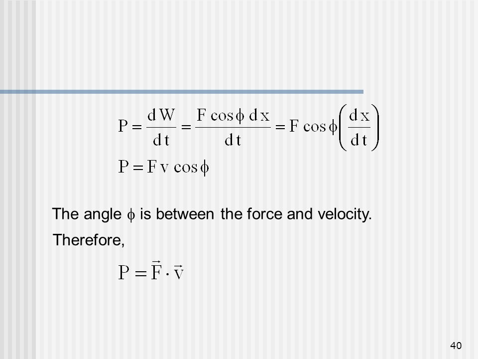 The angle  is between the force and velocity.