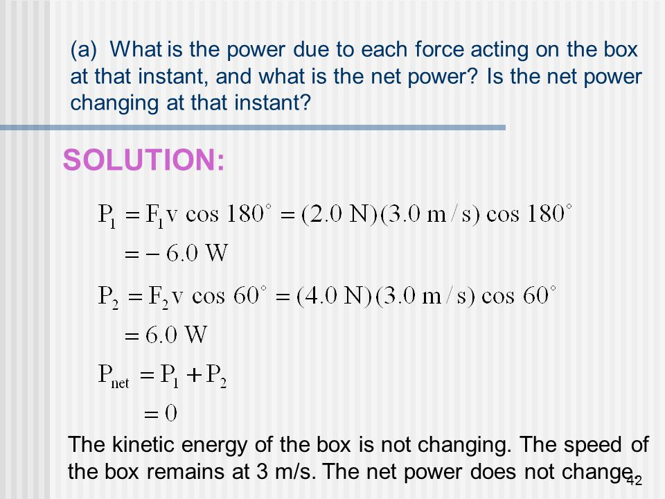 (a) What is the power due to each force acting on the box at that instant, and what is the net power Is the net power changing at that instant