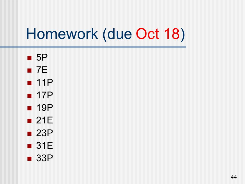 Homework (due Oct 18) 5P 7E 11P 17P 19P 21E 23P 31E 33P