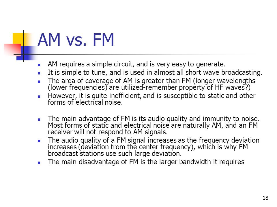 AM vs. FM AM requires a simple circuit, and is very easy to generate.