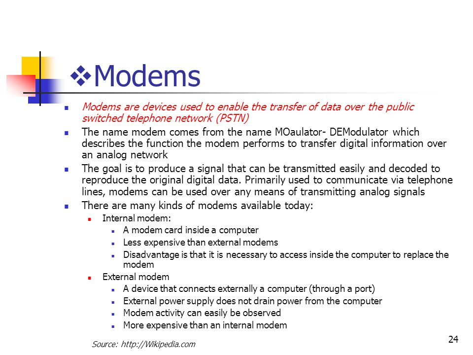 Modems Modems are devices used to enable the transfer of data over the public switched telephone network (PSTN)