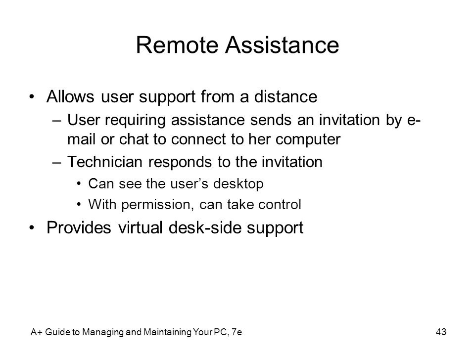 Remote Assistance Allows user support from a distance