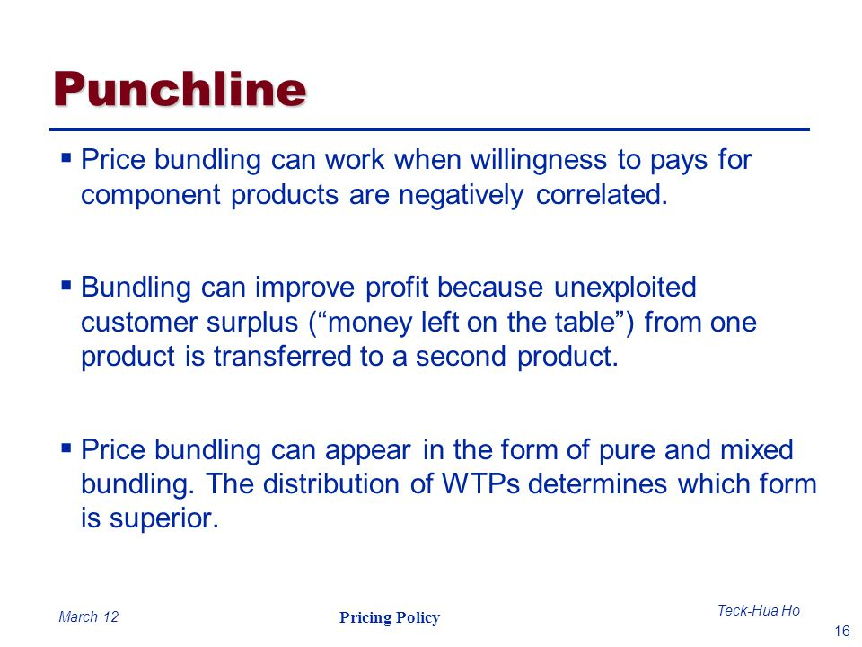 Punchline Price bundling can work when willingness to pays for component products are negatively correlated.