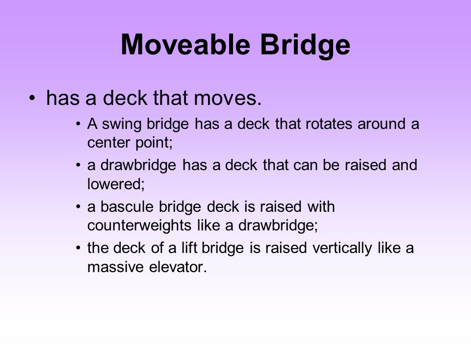 Moveable Bridge has a deck that moves.