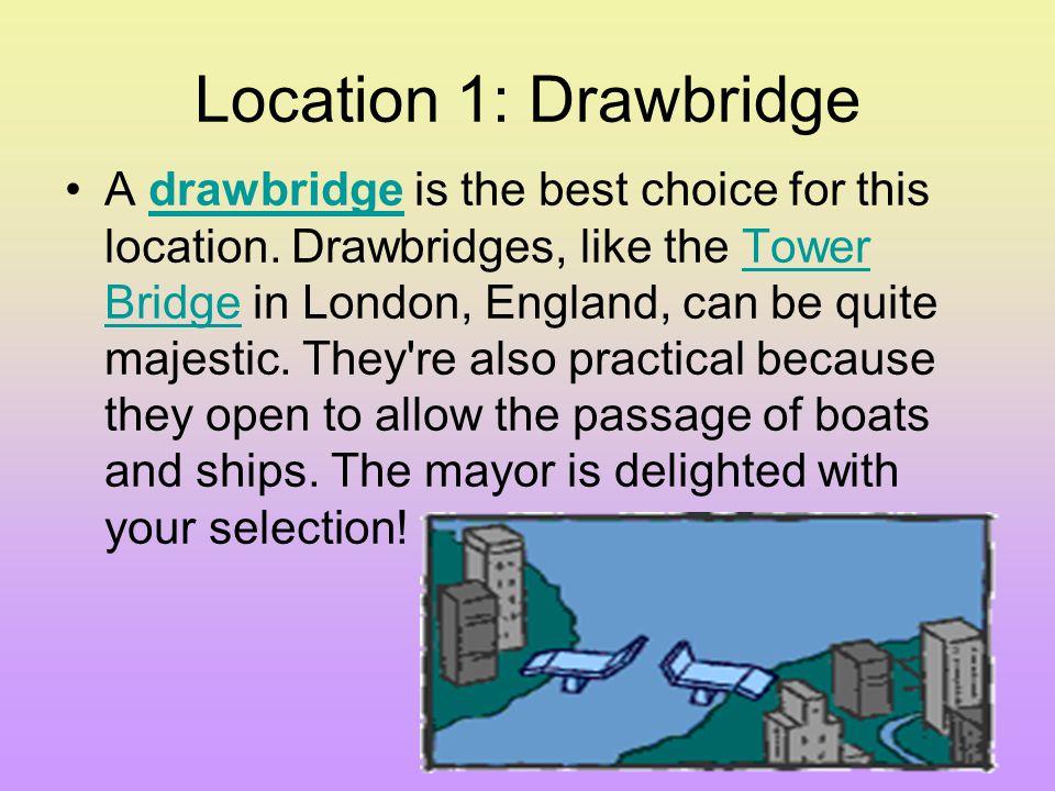 Location 1: Drawbridge