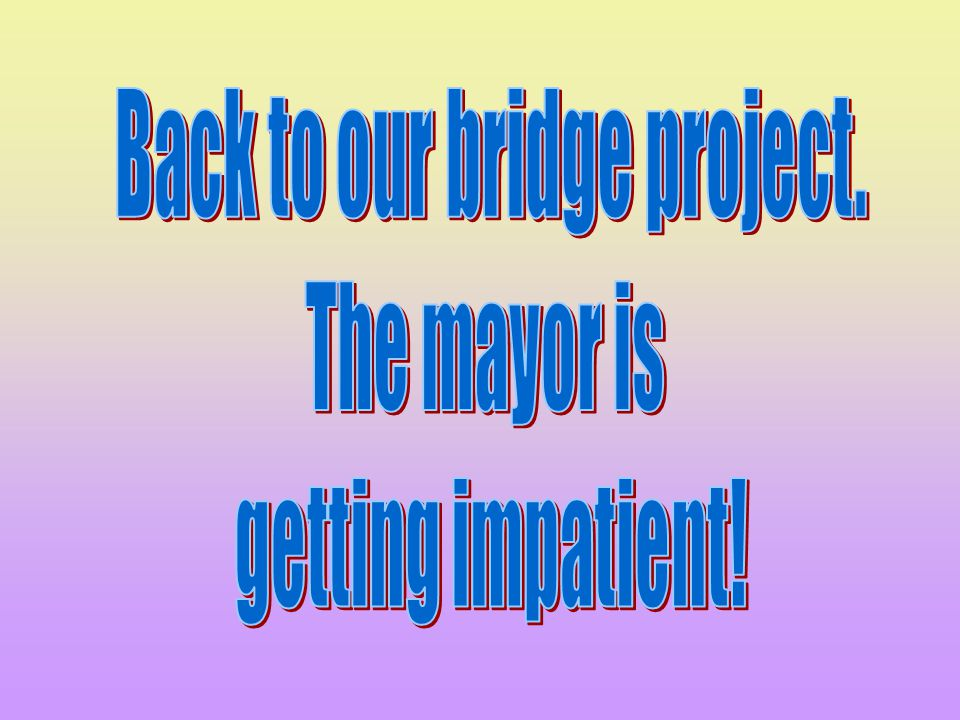 Back to our bridge project.