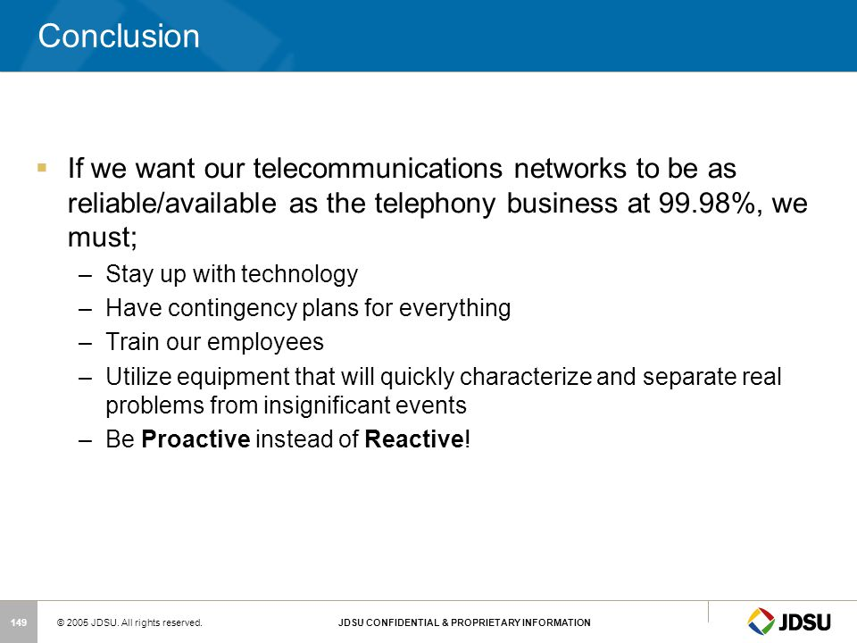 Conclusion If we want our telecommunications networks to be as reliable/available as the telephony business at 99.98%, we must;