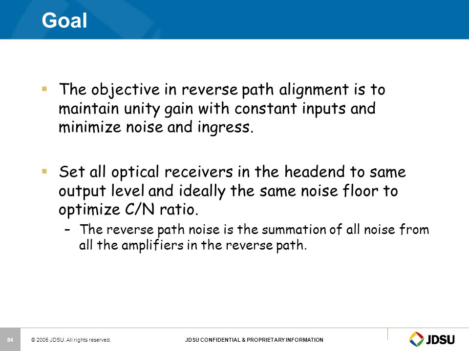 Goal The objective in reverse path alignment is to maintain unity gain with constant inputs and minimize noise and ingress.