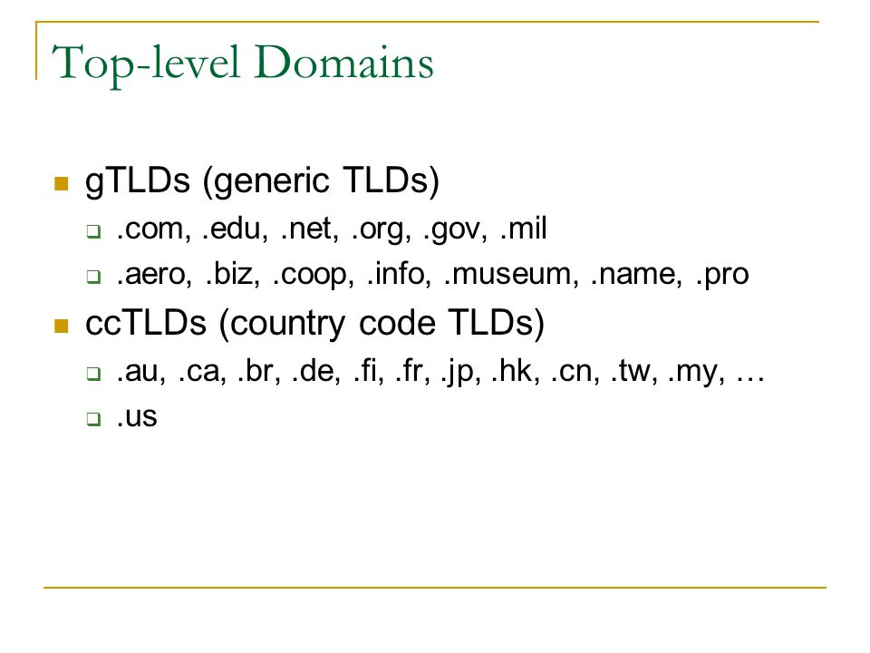 Top-level Domains gTLDs (generic TLDs) ccTLDs (country code TLDs)