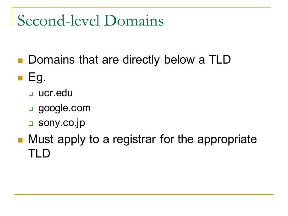 Second-level Domains Domains that are directly below a TLD Eg.