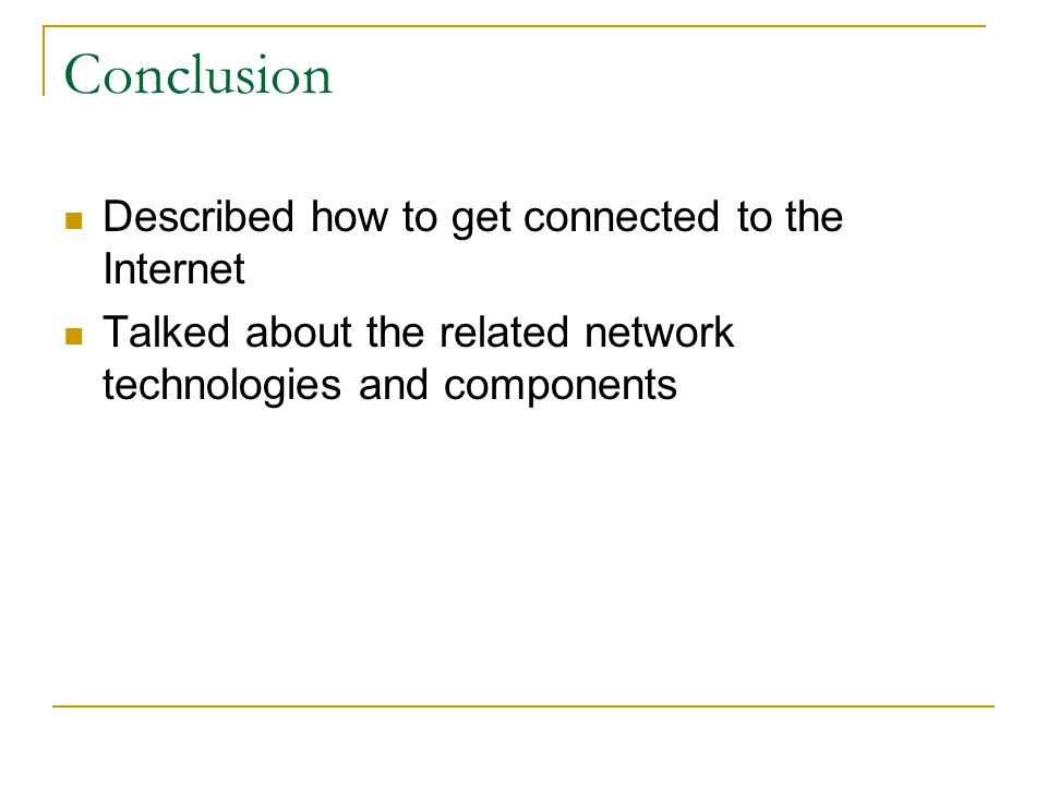 Conclusion Described how to get connected to the Internet