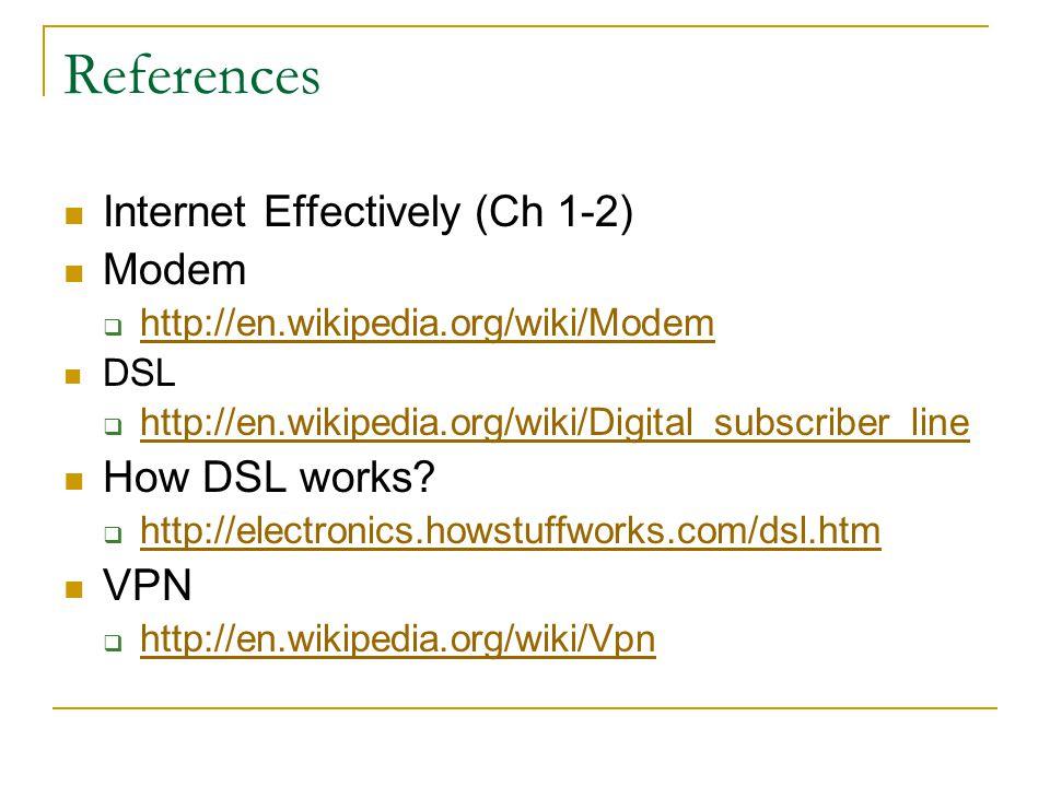 References Internet Effectively (Ch 1-2) Modem How DSL works VPN