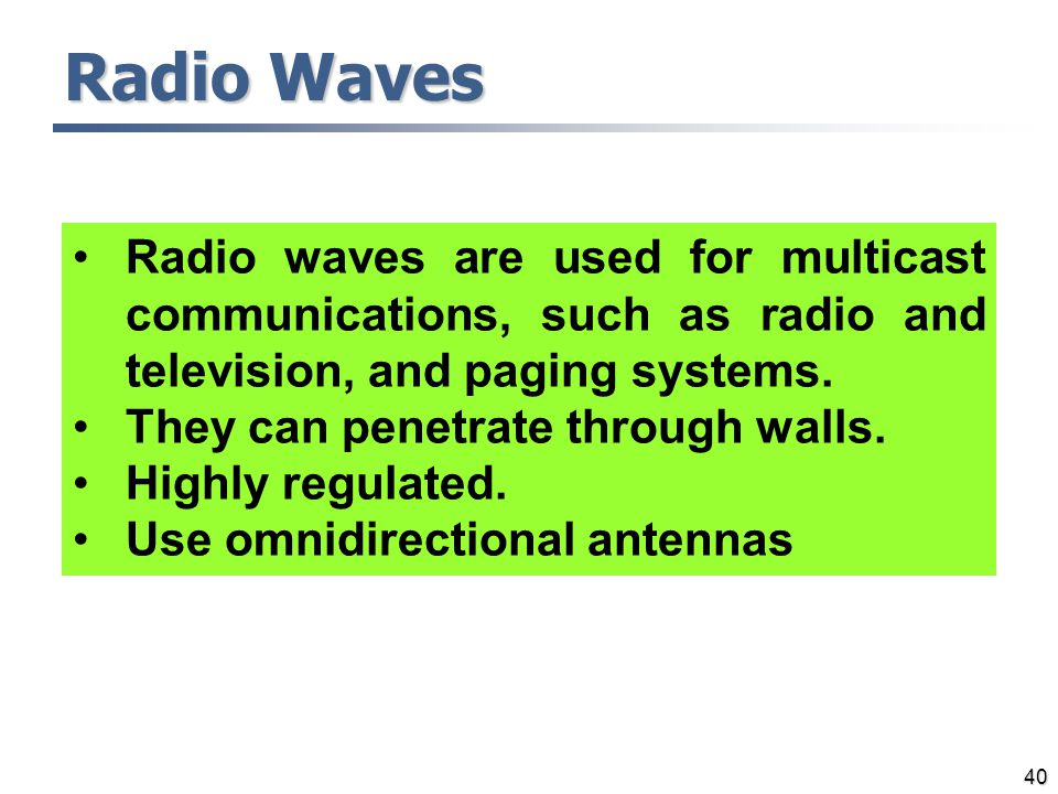 Radio Waves Radio waves are used for multicast communications, such as radio and television, and paging systems.