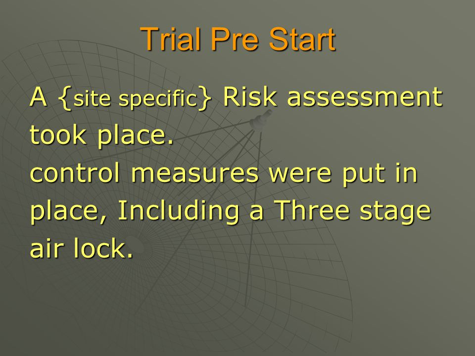 Trial Pre Start A {site specific} Risk assessment took place.