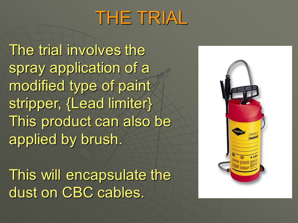 THE TRIAL The trial involves the spray application of a modified type of paint stripper, {Lead limiter} This product can also be applied by brush.
