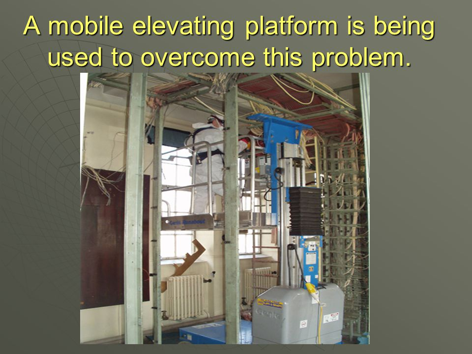 A mobile elevating platform is being used to overcome this problem.
