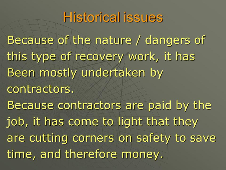 Historical issues Because of the nature / dangers of