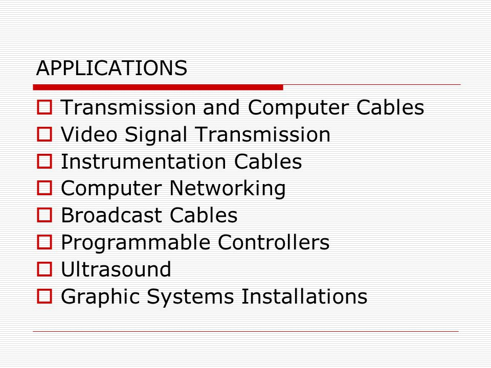 APPLICATIONS Transmission and Computer Cables. Video Signal Transmission. Instrumentation Cables.