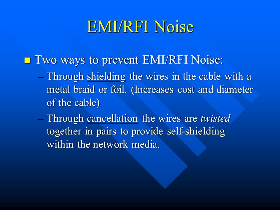EMI/RFI Noise Two ways to prevent EMI/RFI Noise: