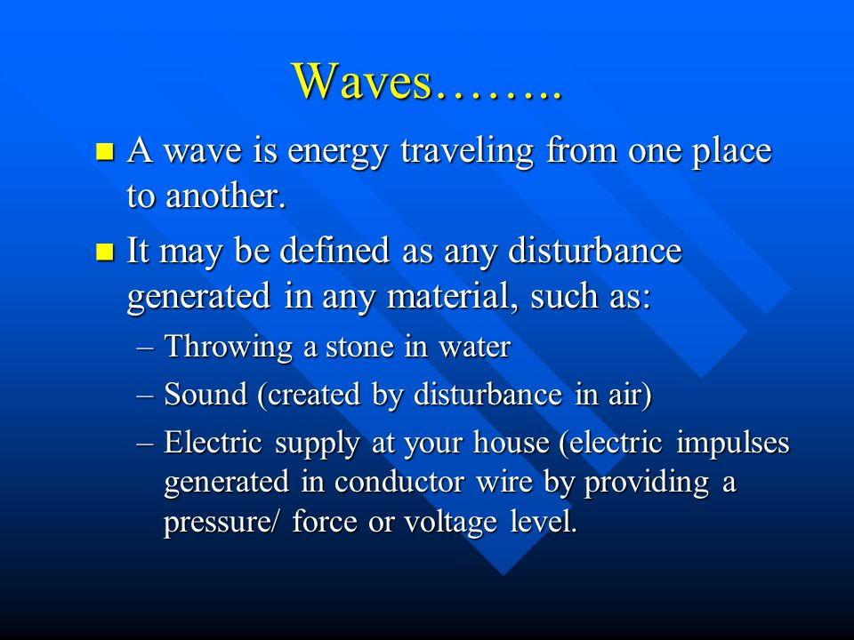 Waves…….. A wave is energy traveling from one place to another.