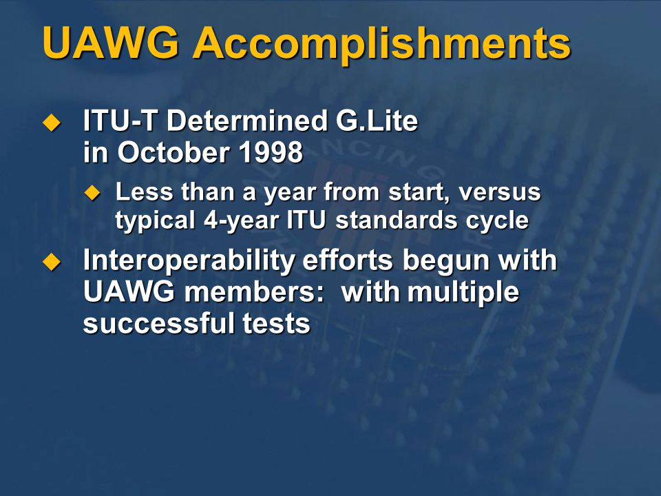 UAWG Accomplishments ITU-T Determined G.Lite in October 1998