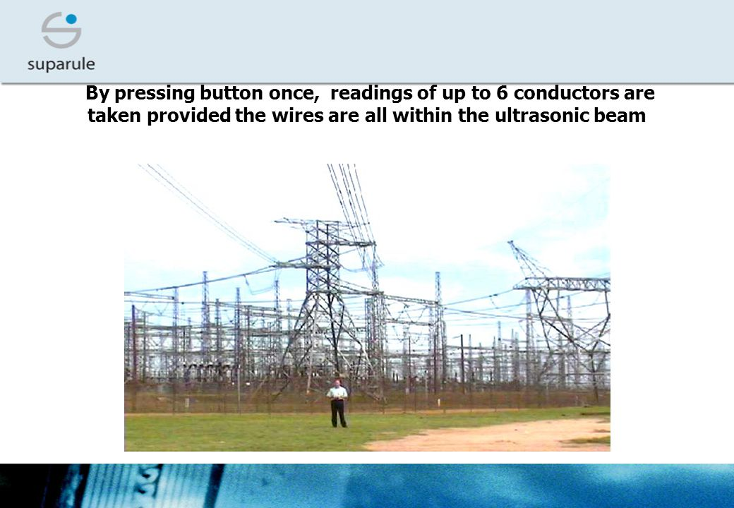 By pressing button once, readings of up to 6 conductors are taken provided the wires are all within the ultrasonic beam