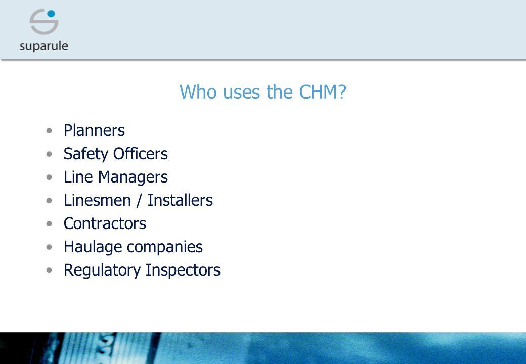 Who uses the CHM Planners Safety Officers Line Managers