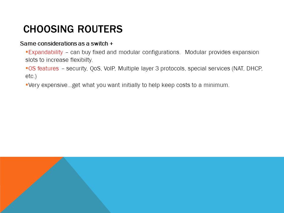 Choosing routers Same considerations as a switch +