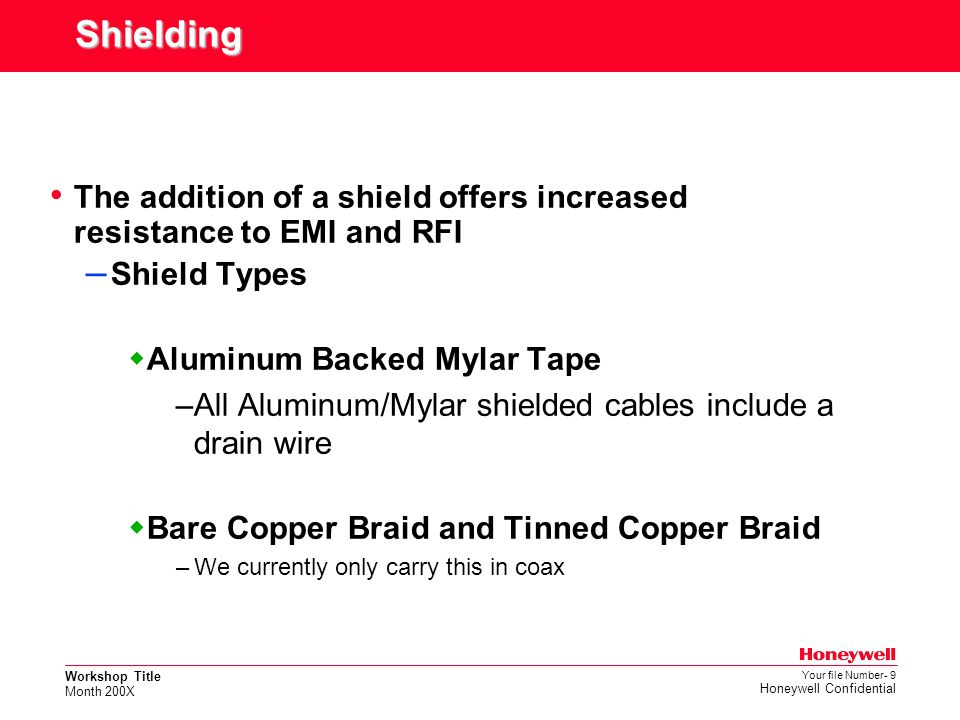 Shielding The addition of a shield offers increased resistance to EMI and RFI. Shield Types. Aluminum Backed Mylar Tape.