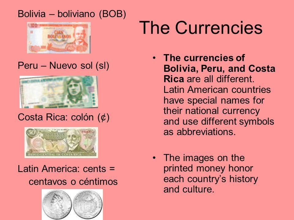 The Currencies Bolivia – boliviano (BOB) Peru – Nuevo sol (sl)