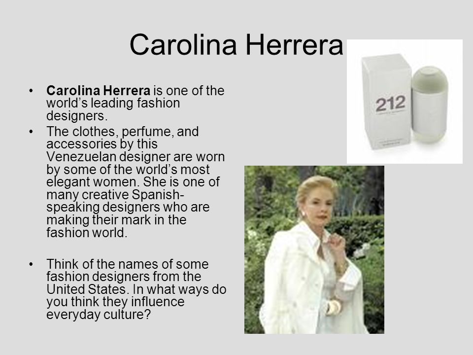 Carolina Herrera Carolina Herrera is one of the world's leading fashion designers.