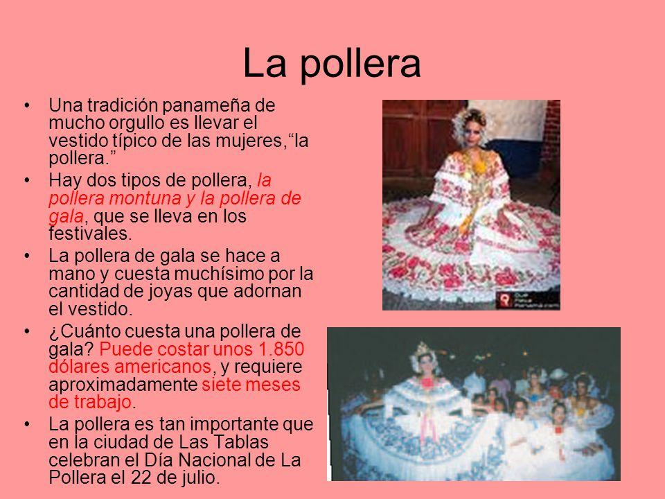 La pollera Una tradición panameña de mucho orgullo es llevar el vestido típico de las mujeres, la pollera.