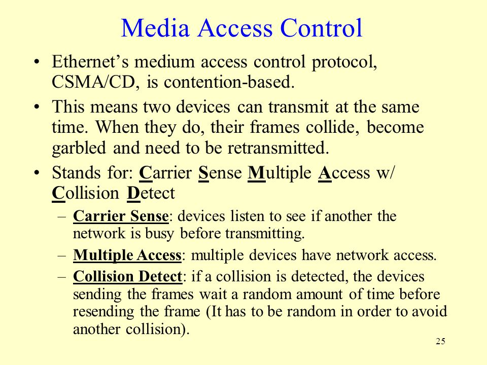 Media Access Control Ethernet's medium access control protocol, CSMA/CD, is contention-based.