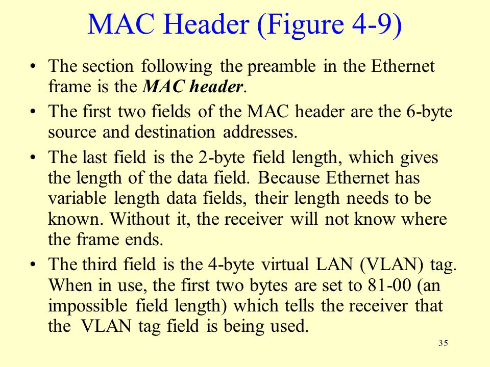 MAC Header (Figure 4-9) The section following the preamble in the Ethernet frame is the MAC header.