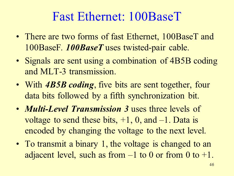Fast Ethernet: 100BaseT There are two forms of fast Ethernet, 100BaseT and 100BaseF. 100BaseT uses twisted-pair cable.